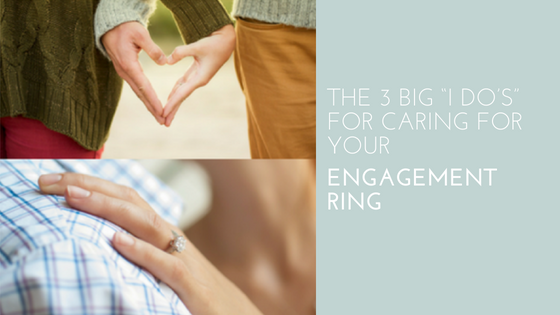 "The 3 Big ""I Do's"" For Engagement Ring Maintenance"