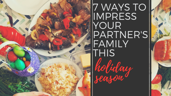 7 Simple Ways to Impress Your Partner's Family Over the Holidays