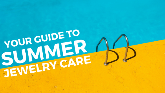 Your Guide to Summer Jewelry Care